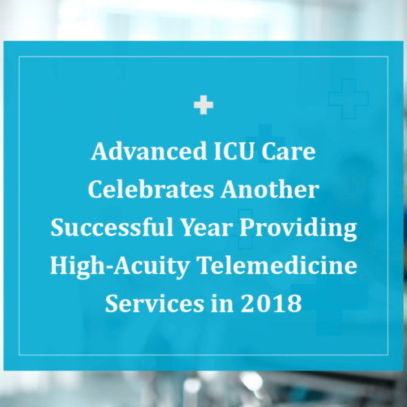 Advanced ICU Care 2018 Recap: A Year of Innovation, Accomplishments and Impact in Tele-ICU